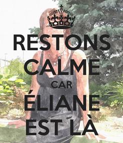 Poster: RESTONS CALME CAR ÉLIANE EST LÀ