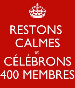 Poster: RESTONS  CALMES et  CÉLÉBRONS 400 MEMBRES