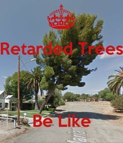 Poster: Retarded Trees    Be Like