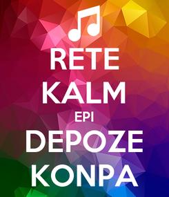 Poster: RETE KALM EPI DEPOZE KONPA