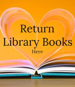 Poster: Return Library Books Here