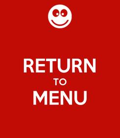 Poster:  RETURN TO MENU