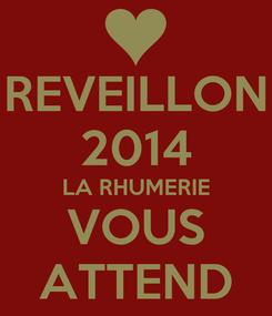 Poster: REVEILLON 2014 LA RHUMERIE VOUS ATTEND