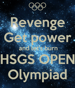 Poster: Revenge Get power  and let's burn HSGS OPEN Olympiad