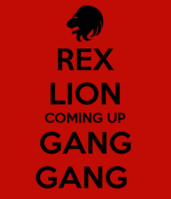 Poster: REX LION COMING UP GANG GANG