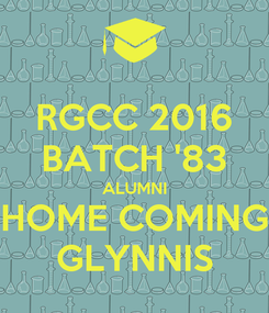 Poster: RGCC 2016 BATCH '83 ALUMNI HOME COMING GLYNNIS