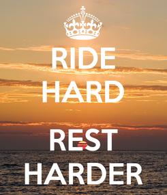 Poster: RIDE HARD  REST HARDER