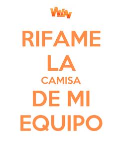 Poster: RIFAME LA CAMISA DE MI EQUIPO