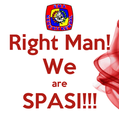 Poster: Right Man! We are SPASI!!!