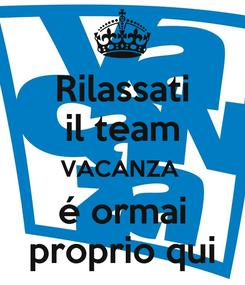 Poster: Rilassati il team VACANZA  é ormai proprio qui