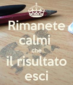 Poster: Rimanete calmi  che il risultato esci