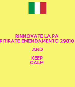 Poster: RINNOVATE LA PA  RITIRATE EMENDAMENTO 29810  AND KEEP  CALM