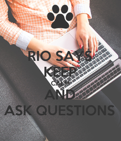 Poster: RIO SAYS KEEP CALM AND ASK QUESTIONS