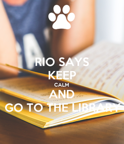 Poster: RIO SAYS KEEP CALM AND GO TO THE LIBRARY