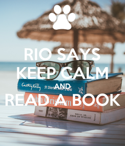 Poster: RIO SAYS KEEP CALM AND READ A BOOK