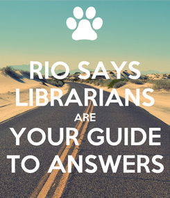 Poster: RIO SAYS LIBRARIANS ARE YOUR GUIDE TO ANSWERS