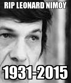 Poster: RIP LEONARD NIMOY 1931-2015