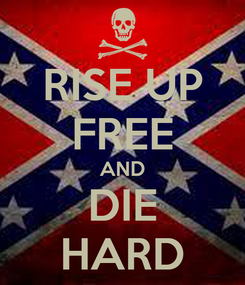 Poster: RISE UP FREE AND DIE HARD