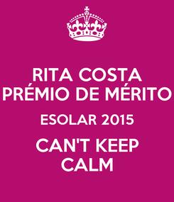 Poster: RITA COSTA PRÉMIO DE MÉRITO ESOLAR 2015 CAN'T KEEP CALM
