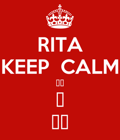 Poster: RITA KEEP  CALM 🥰🌷 🥂 ♥️