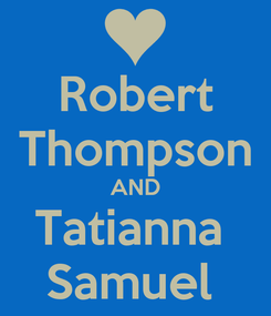 Poster: Robert Thompson AND Tatianna  Samuel