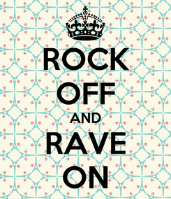 Poster: ROCK OFF AND RAVE ON