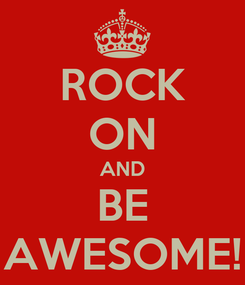 Poster: ROCK ON AND BE AWESOME!