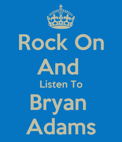 Poster: Rock On And  Listen To Bryan  Adams