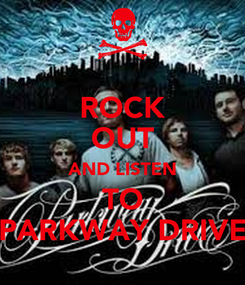 Poster: ROCK OUT AND LISTEN TO PARKWAY DRIVE