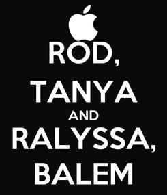 Poster: ROD, TANYA AND RALYSSA, BALEM