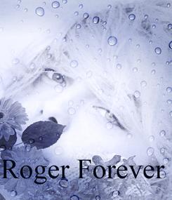 Poster:     Roger Forever