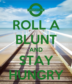 Poster: ROLL A BLUNT AND STAY HUNGRY
