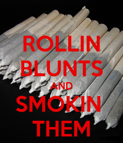 Poster: ROLLIN BLUNTS AND SMOKIN  THEM