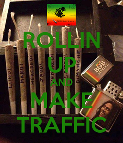 Poster: ROLLIN UP AND MAKE TRAFFIC