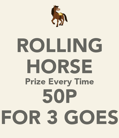 Poster: ROLLING HORSE Prize Every Time 50P FOR 3 GOES