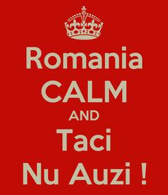 Poster: Romania CALM AND Taci Nu Auzi !