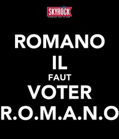 Poster: ROMANO IL FAUT VOTER R.O.M.A.N.O