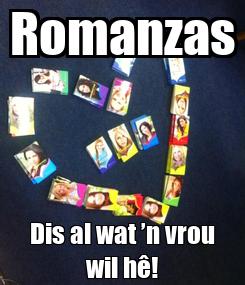 Poster: Romanzas Dis al wat 'n vrou wil hê!