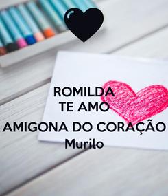 Poster: ROMILDA TE AMO  AMIGONA DO CORAÇÃO Murilo