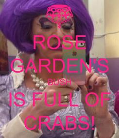 Poster: ROSE GARDEN'S BUSH IS FULL OF CRABS!