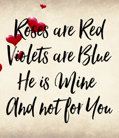 Poster: Roses are Red Violets are Blue He is Mine  And not for You