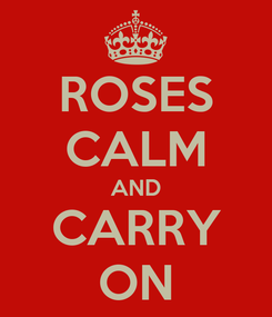 Poster: ROSES CALM AND CARRY ON