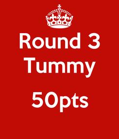 Poster: Round 3 Tummy  50pts