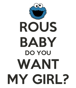 Poster: ROUS BABY DO YOU WANT MY GIRL?