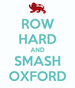 Poster: ROW HARD AND SMASH OXFORD