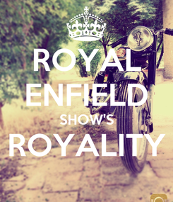 Poster: ROYAL ENFIELD SHOW'S ROYALITY