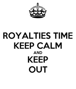Poster: ROYALTIES TIME KEEP CALM AND KEEP OUT