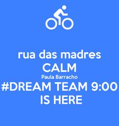 Poster: rua das madres CALM Paula Barracho #DREAM TEAM 9:00  IS HERE
