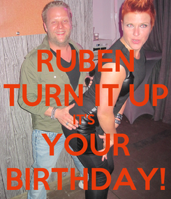 Poster: RUBEN TURN IT UP IT'S  YOUR BIRTHDAY!