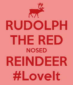 Poster: RUDOLPH THE RED NOSED REINDEER #LoveIt